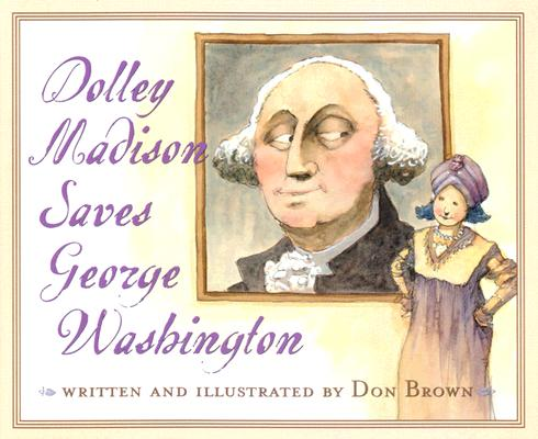 Dolley Madison Saves George Washington By Brown, Don