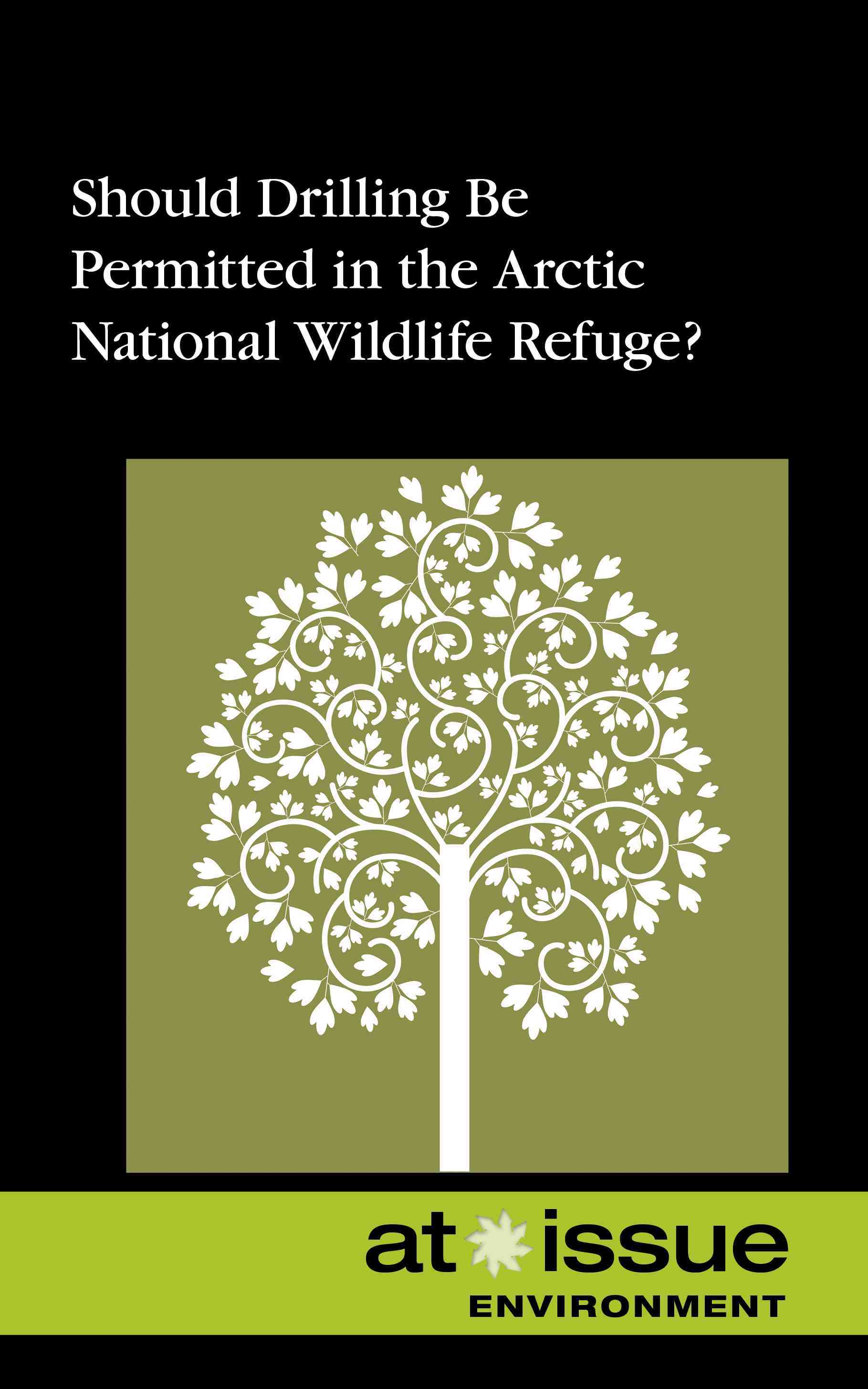 Should Drilling Be Permitted in the Arctic National Wildlife Refuge? By Thompson, Tamara (EDT)